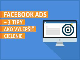 Facebook Ads – 3 tipy, ako vylepšiť cielenie