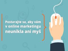 Postarajte sa, aby vám v online marketingu neunikla ani myš