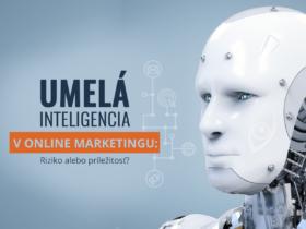 Umelá inteligencia v online marketingu: Riziko alebo príležitosť?