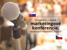 Slovenské a české marketingové konferencie, na ktorých nesmiete chýbať!