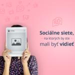 Sociálne siete, na ktorých by ste mali byť vidieť