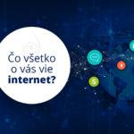 Čo všetko o vás vie internet?
