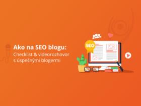 Ako na SEO blogu: Checklist & videorozhovor s úspešnými blogermi