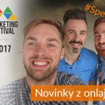 Marketing Festival 2017 – Novinky z onlajnu #Špeciál
