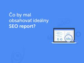 Čo by mal obsahovať ideálny SEO report?