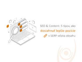 SEO & Content: 5 tipov, ako dosiahnuť lepšie pozície v SERP vďaka obsahu