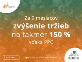 Spolupráca s eVisions a Nefertitis: Za 9mesiacov zvýšenie tržieb na takmer 150% vďaka PPC (CASE STUDY)